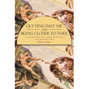 Getting Past Me and Being Closer to Thee: A Clear Path to a More Spiritual and Happier Life/Brian Thomas
