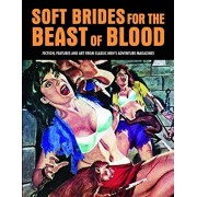Soft Brides for the Beast of Blood: Fiction, Features and Art from Classic Men's Adventure Magazines, Paperback/Pep Pentangeli
