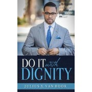 Do It with Dignity: A 30-Day Guide to Help You Let Go of Things and People That Hold You Back!