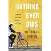 Nothing Ever Dies: Vietnam and the Memory of War, Hardcover