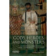 Gods, Heroes, and Monsters: A Sourcebook of Greek, Roman, and Near Eastern Myths in Translation, Paperback