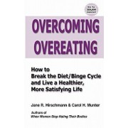Overcoming Overeating: How to Break the Diet/Binge Cycle and Live a Healthier, More Satisfying Life, Paperback/Jane R. Hirschmann