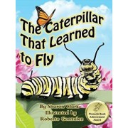 The Caterpillar That Learned to Fly: A Children's Nature Picture Book, a Fun Caterpillar and Butterfly Story for Kids, Hardcover/Sharon Clark