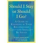 Should I Stay or Should I Go': A Guide to Knowing If Your Relationship Can--And Should--Be Saved, Paperback/Lundy Bancroft