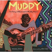Muddy: The Story of Blues Legend Muddy Waters, Hardcover/Michael Mahin