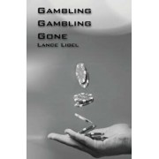 Gambling, Gambling, Gone.: A young problem gamblers true story of denial, acceptance and a lifelong trial to quit gambling for good. An eye openi, Paperback/Lance Libel