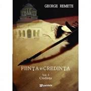Fiinta si credinta. Vol.3 - Credinta/George Remete