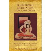 Sensational Meditation for Children: Mindfulness, Guided Imagery and Other Child-Friendly Meditation Techniques, Paperback/Sarah Wood Vallely