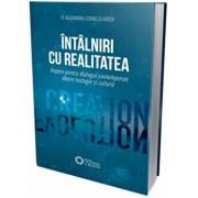 Intalniri cu realitatea. Repere pentru dialogul contemporan dintre teologie si cultura/Alexandru Corneliu Arion