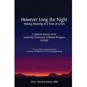 However Long the Night: Making Meaning in a Time of Crisis: A Spiritual Journey of the Leadership Conference of Women Religious (Lcwr), Paperback