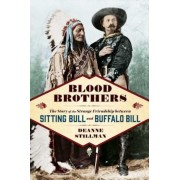 Blood Brothers: The Story of the Strange Friendship Between Sitting Bull and Buffalo Bill, Hardcover