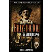 Billy the Kid: An Autobiography, Paperback/Daniel a. Edwards