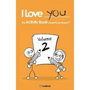 I Love You: The Activity Book Meant to Be Shared: Volume 2, Paperback/Lovebook