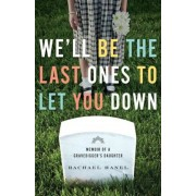 We'll Be the Last Ones to Let You Down: Memoir of a Gravedigger's Daughter, Paperback