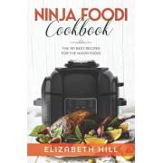 Ninja Foodi Cookbook: The 101 Best Recipes for the Ninja Foodi, Paperback/Elizabeth Hill