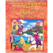 Povestile mele magice. Kedvenc varazslatos meseim. My magical stories englez-maghiar