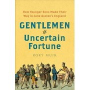 Gentlemen of Uncertain Fortune: How Younger Sons Made Their Way in Jane Austen's England, Hardcover/Rory Muir