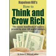 Napoleon Hill's How to Think and Grow Rich - The Classic Handbook of Success Proved By Over 500 World Leaders., Paperback/Dr Robert C. Worstell