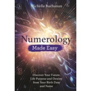 Numerology Made Easy - Discover Your Future, Life Purpose and Destiny from Your Birth Date and Name (Buchanan Michelle)(Paperback / softback) (9781788172585)