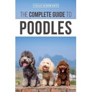 The Complete Guide to Poodles: Standard, Miniature, or Toy - Learn Everything You Need to Know to Successfully Raise Your Poodle From Puppy to Old Ag, Paperback/Tarah Schwartz