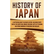 History of Japan: A Captivating Guide to Japanese History, Including Events Such as the Genpei War, Mongol Invasions, Battle of Tsushima, Hardcover/Captivating History