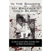 In the Shadow of My Brother's Cold Blood: As Told to Linda Lebert-Corbello, PhD, Paperback/David Hickock By David Hickock