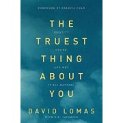 The Truest Thing about You: Identity, Desire, and Why It All Matters, Paperback/David Lomas