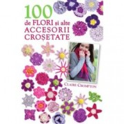 100 de flori si alte accesorii crosetate format mic