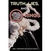 Truth, Lies, and O-Rings: Inside the Space Shuttle Challenger Disaster, Paperback/Allan J. McDonald