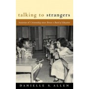 Talking to Strangers: Anxieties of Citizenship Since Brown V. Board of Education, Paperback