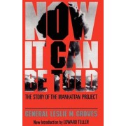 Now It Can Be Told: The Story of the Manhatten Project, Paperback/General Leslie R. Groves