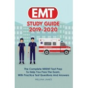 EMT Study Guide 2019-2020: The Complete NREMT Test Prep To Help You Pass The Exam, With Practice Test Questions And Answers, Paperback/William James
