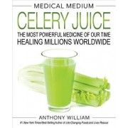 Medical Medium Celery Juice: The Most Powerful Medicine of Our Time Healing Millions Worldwide, Hardcover/Anthony William