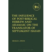 The Influence of Post-Biblical Hebrew and Aramaic on the Translator of Septuagint Isaiah