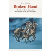 Broken Hand: The Life of Thomas Fitzpatrick: Mountain Man, Guide and Indian Agent, Paperback/Leroy R. Hafen
