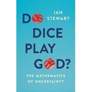 Do Dice Play God?: The Mathematics of Uncertainty, Hardcover/Ian Stewart