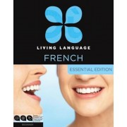 Living Language French, Essential Edition: Beginner Course, Including Coursebook, 3 Audio Cds, and Free Online Learning [With Book(s)]