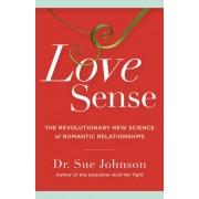 Love Sense: The Revolutionary New Science of Romantic Relationships
