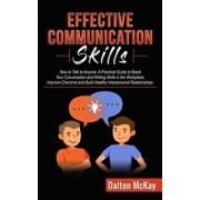 Effective Communication Skills: How to Talk to Anyone. A Practical Guide to Boost Your Conversation and Writing Skills in the Workplace, Improve Chari, Paperback/Dalton McKay