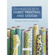 Mastering the Art of Fabric Printing and Design, Hardcover