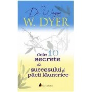 Cele 10 secrete ale succesului si pacii launtrice - W. Dyer