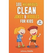 101 Hilarious Clean Jokes & Riddles for Kids: Laugh Out Loud with These Funny and Clean Riddles & Jokes for Children (with 30+ Pictures)!, Paperback/Johnny Riddle