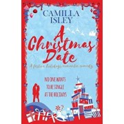 A Christmas Date: A Festive Holidays Romantic Comedy, Paperback/Camilla Isley