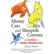 Mousy Cats and Sheepish Coyotes: The Science of Animal Personalities, Hardcover