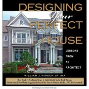 Designing Your Perfect House: Lessons from an Architect: Second Edition, Hardcover