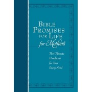 Bible Promises for Life (for Mothers): The Ultimate Handbook for Your Every Need, Hardcover
