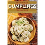 The Ultimate Dumplings Recipe Book: Your Guide to Making Delicious Dumplings and Dumpling Soup, Paperback/Martha Stone