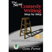 The New Comedy Writing Step by Step: Revised and Updated with Words of Instruction, Encouragement, and Inspiration from Legends of the Comedy Professi, Paperback/Gene Perret