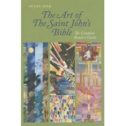 The Art of Saint John's Bible: The Complete Reader's Guide, Paperback/Susan Sink