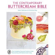 The Contemporary Buttercream Bible: The Complete Practical Guide to Cake Decorating with Buttercream Icing, Paperback